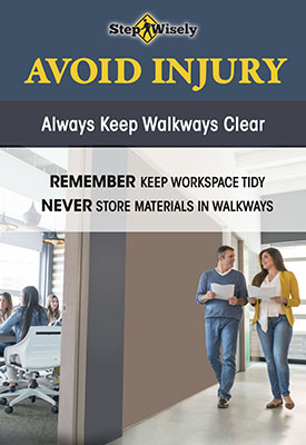 Poster showing man and woman walking down office hallway that is clear of clutter. Text: Avoid Injury. Always Keep Walkways Clear